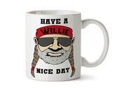 Have a Willie Nice Day Willie Nelson Coffee Mug Country Music Nashville Cup Texas Funny Coffee Mug Honky Tonk Gift Outlaw Portrait Weed