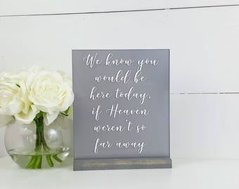Modern Wedding Calligraphy Sign - We know you would be here today, if Heaven weren't so far away - Glass and Wood Wedding Decor