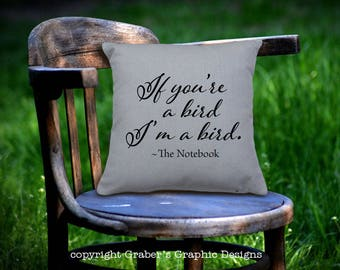 Throw Pillow - If you're a bird I'm a bird home decor pillow - The Notebook quote