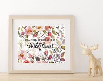 In a Field of Roses sShe is a Wildflower - Quotes - Digital Download - prints for girls - inspiration quotes for girls