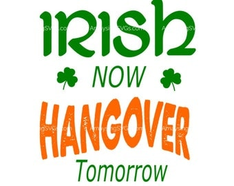 SVG - Irish Now Hangover Tomorrow svg - St Patricks Day svg - St Patricks Day tshirt svg - Pub Crawl svg - Irish pub svg - Hangover svg