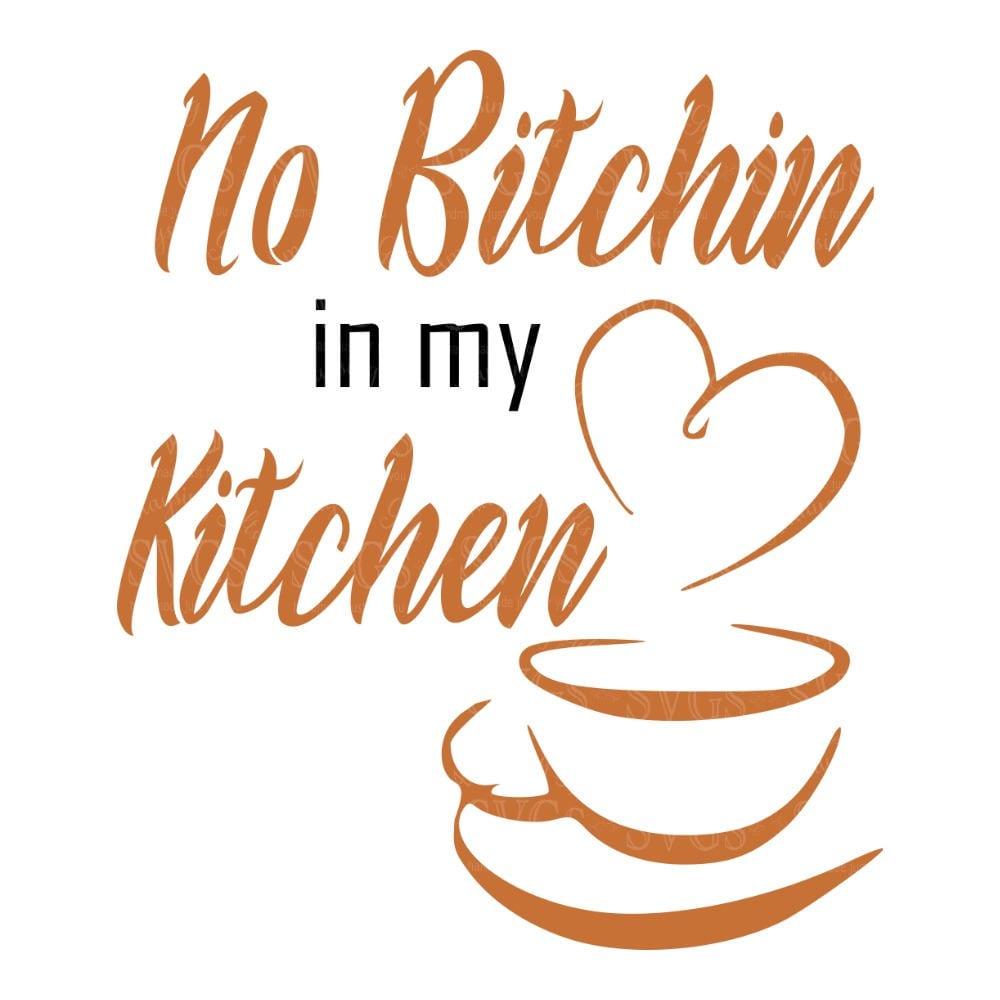 SVG No Bitchin in my Kitchen Coffee Cup Kitchen Decor