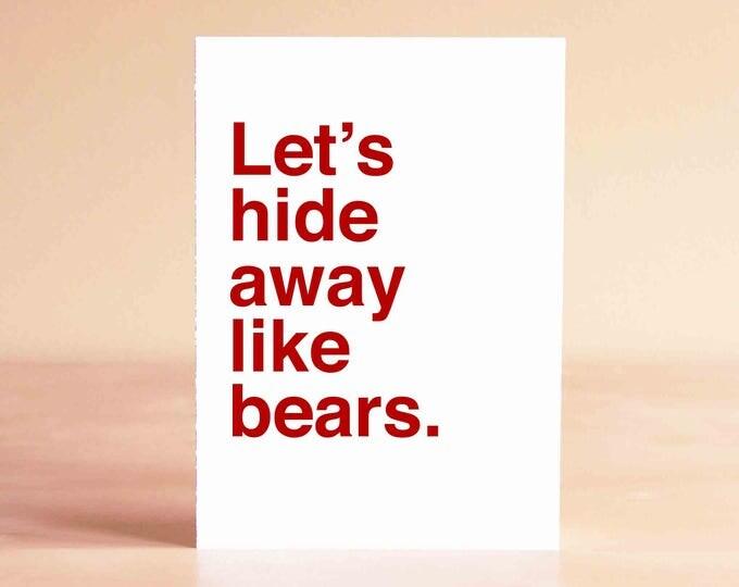 Funny Valentine Card - Funny Anniversary Card - Boyfriend Card - Girlfriend Card - Let's hide away like bears.