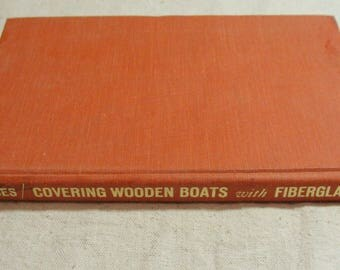 1981 Covering Wooden Boats with Fiberglass, by Vaitses, 1st American Edition, Both Text & Photo Instruction