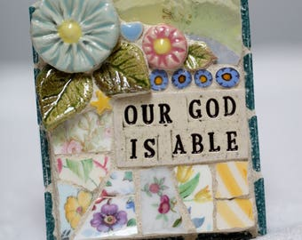 OUR GOD is ABLE, mosaic, pique assiette, mosaic art