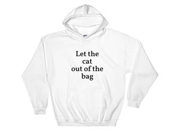 Let the cat out of the bag Hooded Sweatshirt, HOODIES, funny hoodie, humor, sweatshirt, gift for cat lovers, gift for him, gift for her