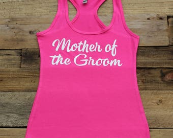 Mother of the Groom Tank Top Bachelorette Party, Bridal Party Shirts Tees, Bridesmaid Gifts,Bridesmaid Tanks,Getting Ready, Jersey Racerback
