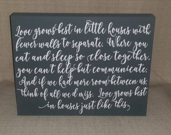 "Love Grows Best in little houses, home decor, family, love, Wood Sign, Sized 11""x14"", sign"