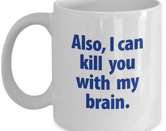 Also I Can Kill You with My Brain Firefly Gift Coffee Cup Mug Nerd Quote