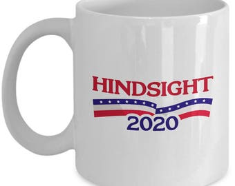 Hindsight 2020 Funny Political Mug Gift Anti Trump Resistance Resist Sarcastic Coffee Cup