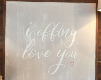 Love | i effing love you | handpainted sign | home decor | sign | hand made gift | freaking love | i heart you