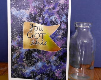 You Got This Hand Painted, Gold Foiled A6 Greetings Card, Blank Card, You Got This Card, Celebratory Card, Galaxy Card, Stars Card