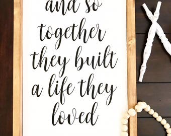 And so together they built a life they loved/ Farmhouse style / Rustic / Modern Farm / Love / Life / Built a Life