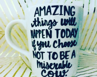Amazing things will happen today if you choose not to be a miserable cow Coffee Mug - Inspirational and Motivational Mug-motivational quote