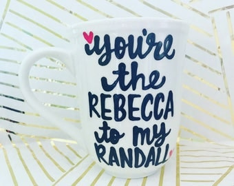 You're the Rebecca to my Randall Valentine's Day gift This is Us TIU Sweet mugGifts for Mother's Day Gift- This IS US- Randall to my Rebecca