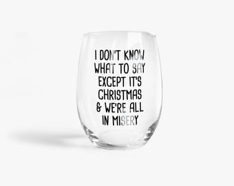 I Don't Know What to Say Except it's Christmas and We're All In Misery Wine Glass | National Lampoon's Christmas Vacation | Funny Xmas Gift