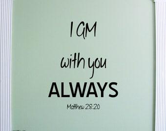 Scripture Wall Decal - I AM with you always - Christian - Bible - Matthew - Window Decals - Vinyl Wall Decals - Office - Living Room - Den