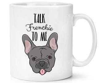 Talk Frenchie To Me French Bulldog 10oz Mug Cup