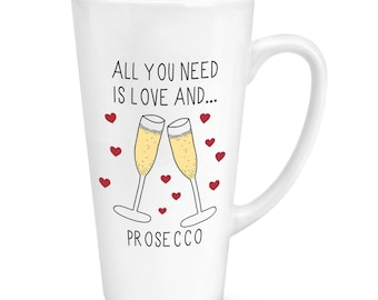All You Need Is Love And Prosecco 17oz Large Latte Mug Cup