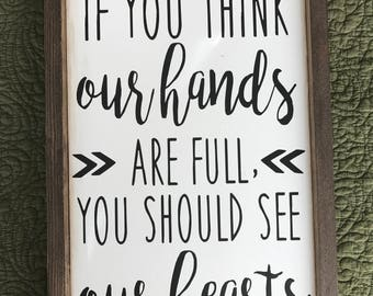 If You Think Our Hands Are Full, You Should See Our Hearts • Farmhouse Style Framed Sign