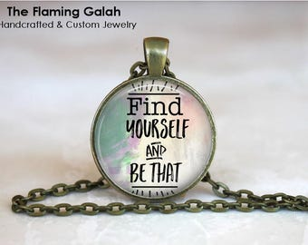 Find Yourself and Be That Pendant •  Be Yourself • Your Are Awesome • You are Enough •  Be Happy • Gift Under 20 • Made in Australia (P1551)