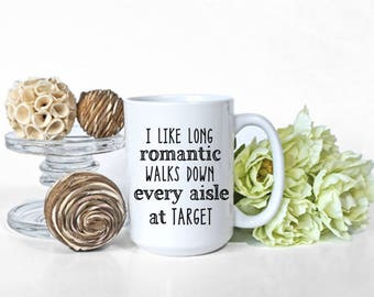 Funny Mug, long romantic walks, gift for women, coffee and tea