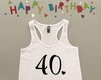 40 Tank Top - 40th Birthday Tank Top - Fortieth Tank Top - 40th Birthday Tank With Heart - 40 with Heart Tank - Birthday Girl Tank Top