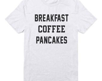 Breakfast Coffee Pancakes Shirt Love Food Shirt Coffee Shirt Tumblr Quote Tshirt Funny Tshirt Fashion Shirt Unisex Tshirt Men Tshirt Women