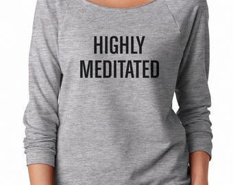 Highly Meditated Sweatshirt Yoga Sweatshirt Ladies Sweatshirt Funny Sweatshirt Off Shoulder Sweatshirt Teen Sweatshirt Women Sweatshirt