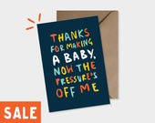 SALE - Thanks for making a baby now the pressure's off me - Greeting card - Baby Card