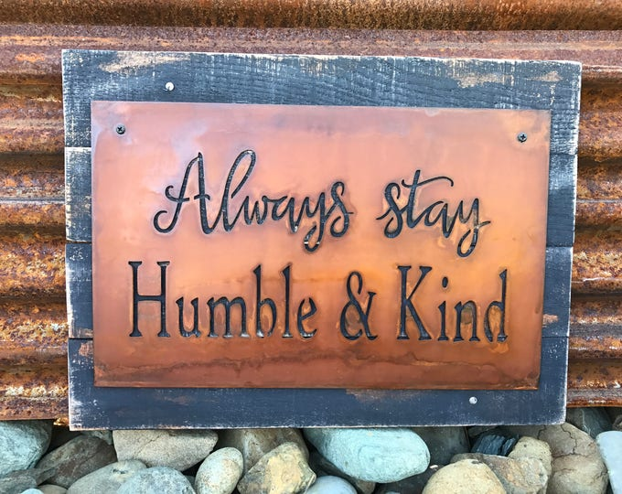 Always Stay Humble and Kind, Metal Sign, Shabby Chic, Rustic Home Decor, Farmhouse style, Wooden Sign, Graduation gift, Quote, Song Lyrics
