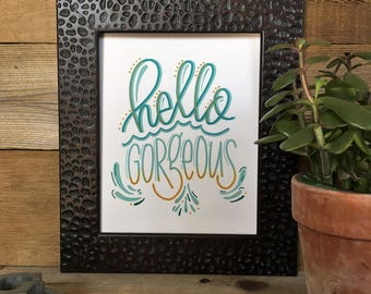 Hello Gorgeous, Quote, Hand Lettered, Hand Drawn, Encouragement,  Calligraphy Print,