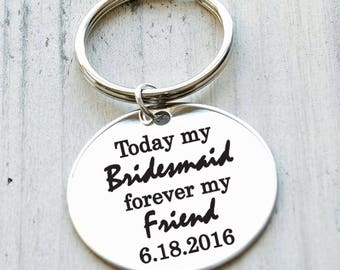Today my Bridesmaid Forever My Friend Personalized Key Chain - Engraved