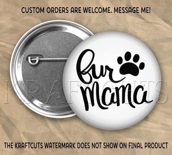 Fur Mama Button Flair #3 Pinback Flatback or Magnet