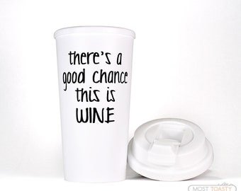 Funny Wine Travel Mug, Wine Gift, There's a Good Chance This is Wine Coffee Mug, To Go Cup Wine Tumbler