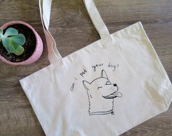 Can I pet your dog? Tote Bag, Dog Lover, Screen printed By Hand, Vegan, Animal Lover, Puppy, Shopping Bag