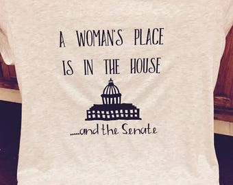 A Woman's Place is in the House.. And the Senate - T-Shirt