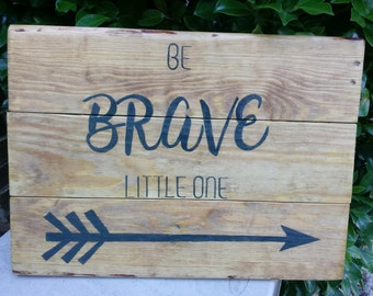 Be Brave Little One Pallet Wood Sign