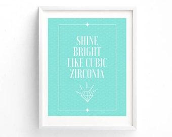 Shine Bright Like Cubic Zirconia | Digital 8 x 10 Download