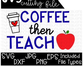 Coffee Then Teach SVG File, Teacher, Coffee Then Teach, Teaching, Teacher svg, Cutting File, Silhouette, Cricut, PNG, DXF
