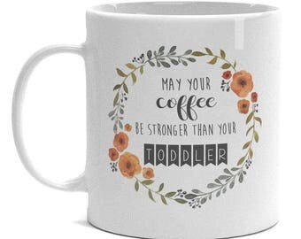 Funny Mom Mug - May Your Coffee Be Stronger Than Your Toddler - Funny Mother's Day Gift