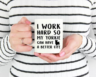 Yorkie Mug, I Work Hard So My Yorkie Can Have A Better Life, Yorkie Gifts, Yorkshire Terrier Lovers, Yorkshire Terrier Mug,Yorkie Lover Gift