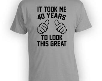 40th Birthday Gift Ideas For Him Bday Present For Her Custom T Shirt Personalized TShirt It Took Me 40 Years Old Mens Ladies Tee - BG353
