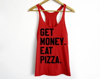 Get Money Eat Pizza Tank - Hungry Tank - Pizza Shirt - Funny Workout Tank - Food Shirt - Foodie Tank - Tacos Shirt - Lazy Tee - Hungry Shirt