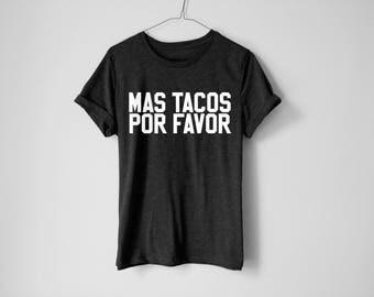 Mas Tacos Por Favor Shirt - Hungry Shirt - Food Shirt - Foodie Shirt - Pizza Shirt - Tacos Shirt - Lazy Shirt - Cinco De Mayo Shirt
