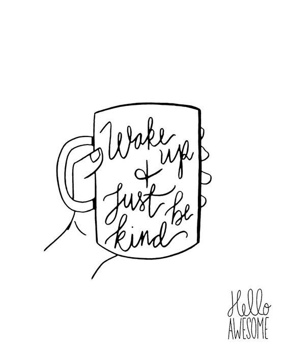 Wake Up Be Kind Mug Lettering 5x7 Print