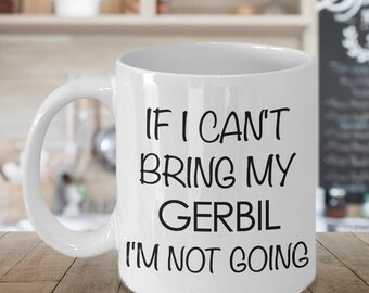 Gerbil Accessories - Gerbil Gifts - Gerbil Coffee Mug - If I Can't Bring My Gerbil I'm Not Going Funny Ceramic Coffee Cup
