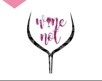 Wine  Not SVG, Wine Not, Wine Glass SVG, Wine Glass, Wine Graphic, Wine Cut File, Wine Cricut File