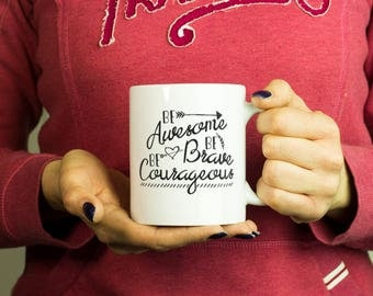 Be Awesome Be Brave Be Courageous Mug, Coffee Mug Rude Funny Inspirational Love Quote Coffee Cup D623