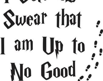 I Solemnly Swear That I Am Up To No Good .svg file for Cricut and Silhouette